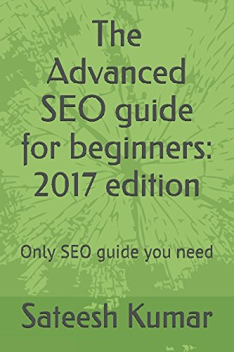 The Advanced SEO guide for beginners: 2017 edition: Only SEO guide you need
