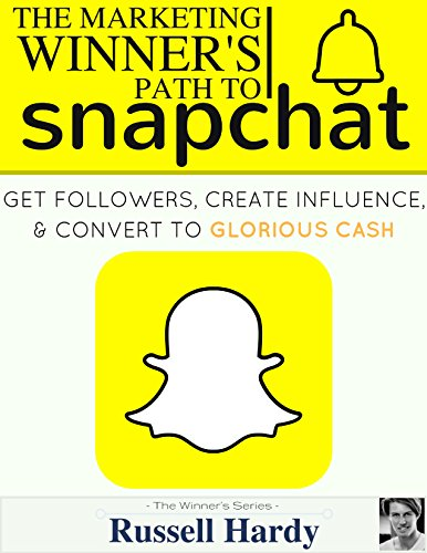 Snapchat: The Marketing Winner's Path To Get Followers, Create Influence, & Convert To Glorious Cash (Best Way To Get Twitter Followers)