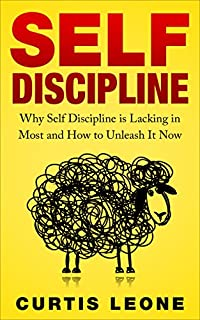 Self Discipline: Why Self Discipline Is Lacking In Most And How To Unleash It Now by Curtis Leone ebook deal