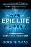 Your Epic Life Blueprint: Quit the Rat Race and Create a Happier Life!