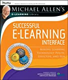 Michael Allen's e-Learning Library: Successful e-Learning Interface: Making Learning Technology Polite, Effective, and Fun