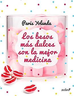 Los besos más dulces son la mejor medicina (Volumen independiente) (Spanish Edition)