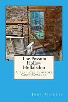 The Possum Hollow Hullabaloo (The Penelope Pembroke Cozy Mystery Series Book 4) by [Nickles, Judy]
