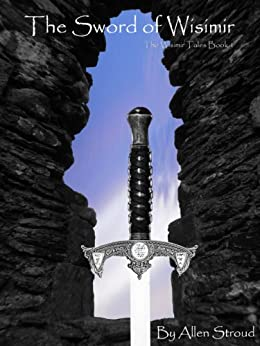 The Sword of Wisimir (The Wisimir Tales Book 1) by [Stroud, Allen]
