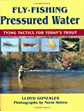 Fly-Fishing Pressured Water, Lloyd Gonzales, 0811732207