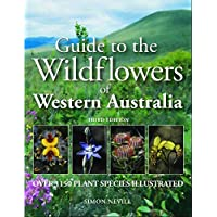 Guide to the Wildflowers of Western Australia 3/e: Over 1150 Plant Species illustrated
