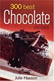 300 Best Chocolate Recipes, Julie Hasson, 0778801446