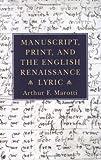 Manuscript, Print, and the English Renaissance Lyric, Arthur F. Marotti, 0801482380