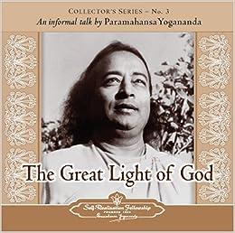 The Voice Of Paramahansa Yogananda The Great Light Of God Self Realization Fellowship Paramahansa Yogananda 9780876124437 Amazon Com Books