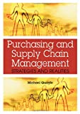 Purchasing and Supply Chain Management : Strategies and Realities, Quayle, Michael, 1591408997