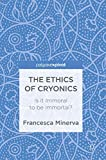 "Francesca Minerva, ""The Ethics of Cryonics: Is It Immoral to be Immortal?"" (Palgrave, 2018)"