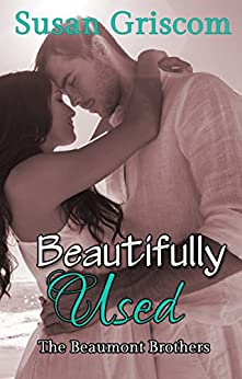 Beautifully Used: Sexy Rock and Roll (The Beaumont Brothers Book 2) by [Griscom, Susan]