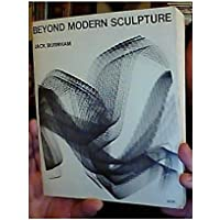 Beyond Modern Sculpture: The Effects of Science and Technology on the Sculpture of This Century