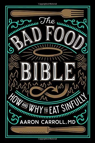 The Bad Food Bible: How and Why to Eat -