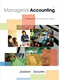 Managerial Accounting - A Focus on Ethical Decision Making (4th, Fourth Edition) - By Jackson, Sawyers, & Jenkins