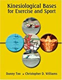 Kinesiological Bases for Exercise and Sport, Too, Danny and Williams, Christopher, 0757511740