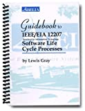 Guidebook to IEEE/EIA 12207 Software Life Cycle Processes, Lewis Gray, 0971989508
