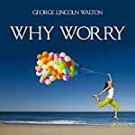 Why Worry | George Lincoln Walton
