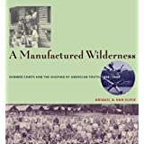 A Manufactured Wilderness: Summer Camps and the Shaping of American Youth, 1890–1960