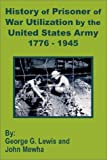 img - for History of Prisoner of War Utilization by the United States Army 1776 - 1945 book / textbook / text book