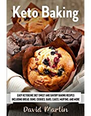 Keto Baking: Easy Keto Diet Sweet and Savory Baking Recipes including Bread, Buns, Cookies, Bars, Cakes, and Muffins