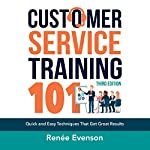 Customer Service Training 101: Quick and Easy Techniques That Get Great Results, Third Edition | Renee Evenson