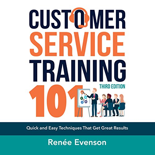 Customer Service Training 101: Quick and Easy Techniques That Get Great Results, Third Edition by Brilliance Audio