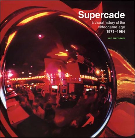 Supercade: A Visual History of the Videogame Age 1971-1984