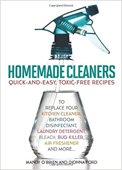 Homemade Cleaners: Quick-and-Easy, Toxin-Free Recipes to Replace ...