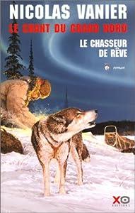 """Afficher """"Le chant du Grand Nord n° 1 Le chasseur de rêve"""""""