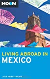 Moon Living Abroad in Mexico, Julie Doherty Meade, 1612381790