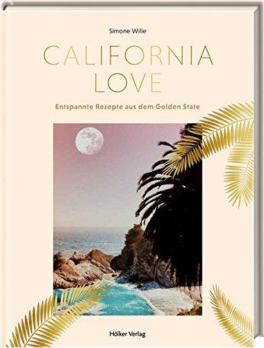 California Love: Entspannte Rezepte aus dem Golden State