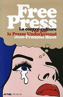 Free Press : La contre-culture vue par la presse underground par Bizot