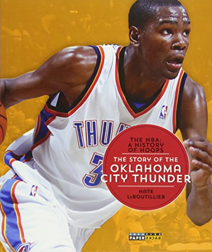 The NBA: A History of Hoops: The Story of the Oklahoma City Thunder by Creative Paperbacks