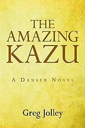 The Amazing Kazu: A Danser Novel