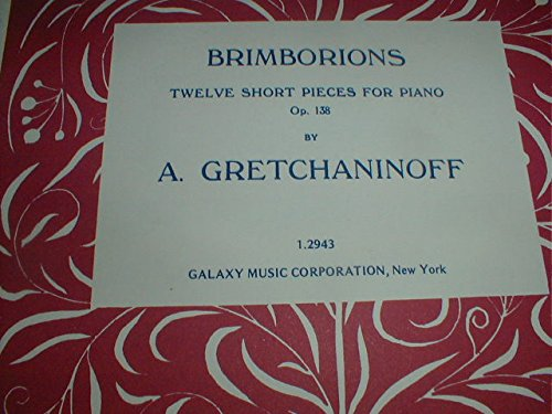 Brimborions. Twelve short Pieces for Flute or Oboe, or Clarinet, and Piano. Op. 138,etc