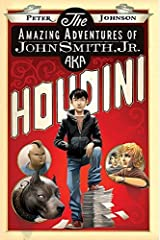 The Amazing Adventures of John Smith, Jr. AKA Houdini by Peter Johnson (2012-01-24) Hardcover