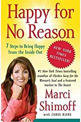 Happy for No Reason: 7 Steps to Being Happy from the Inside Out   [HAPPY FOR NO REASON] [Paperback] Paperback