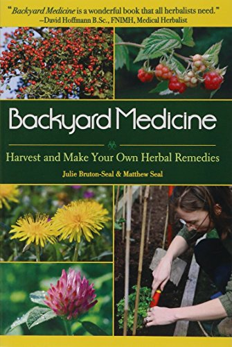 Backyard Medicine: Harvest and Make Your Own Herbal Remedies by Julie Bruton-Seal, Matthew Seal