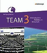 TEAM - Arbeitsbücher für Politik und Wirtschaft - Ausgabe für Realschulen in Nordrhein-Westfalen - Neubearbeitung: Band 3 (9./10. Schuljahr)