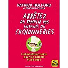 Arrêtez de remplir vos enfants de cochonneries: L'alimentation saine pour les enfants et les ados (Nouvelles Pistes Thérapeutiques) (French Edition)