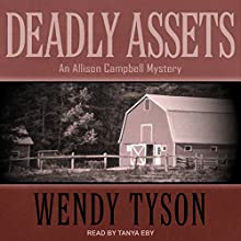 Deadly Assets: Allison Campbell Mystery Series, Book 2 Audiobook by Wendy Tyson Narrated by Tanya Eby