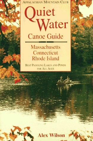 Quiet Water Canoe Guide: Massachusetts/Connecticut/Rhode Island: AMC Quiet Water Guide