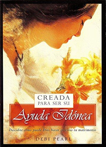 Creada Para Ser Su Ayuda Idonea: Descubre Como Puede Dios Hacer Glorioso Tu Matrimonio (Spanish Edition) by No Greater Joy Ministries Inc