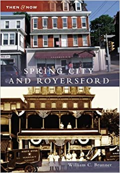 Book Spring City and Royersford (PA) (Then and Now) by William C. Brunner (2007-04-11)