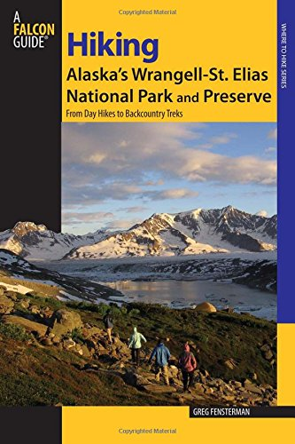 Hiking Alaska's Wrangell-St. Elias National Park and Preserve: From Day Hikes To Backcountry Treks (Regional Hiking Series)