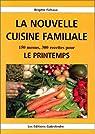 La nouvelle cuisine familiale : 150 menus, 300 recettes pour le printemps par Fichaux