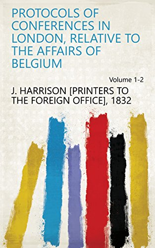 Protocols of Conferences in London, Relative to the Affairs of Belgium Volume 1-2 (French Edition)