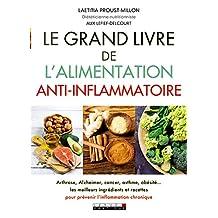 Le grand livre de l'alimentation anti-inflammatoire: Arthrose, Alzheimer, cancer, asthme, obésité... Les meilleurs ingrédients et recettes pour prévenir l'inflammation chronique (French Edition)