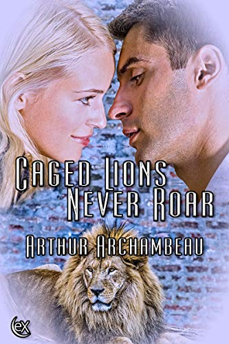 Book: Caged Lions Never Roar by Arthur Archambeau